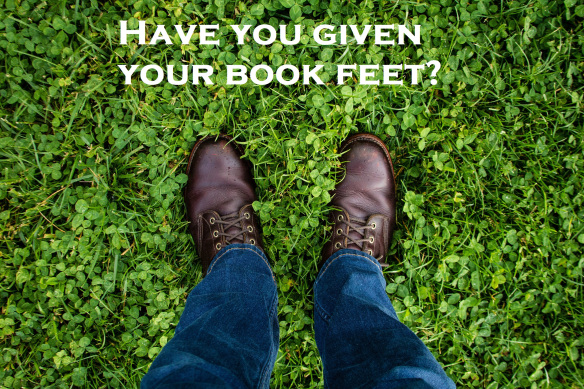 Have you given your book feet?